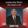 Leadership When the Heat Is On, by Danny Cox