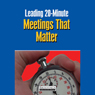 Leading 20 Minute Meetings That Matter (Unabridged) Audiobook, by Briefings Media Group