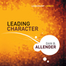 Leading Character: Leadership Library #18 (Unabridged) Audiobook, by Dan Allender