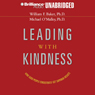 Leading with Kindness: How Good People Consistently Get Superior Results (Unabridged), by William F. Baker