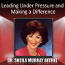 Leading Under Pressure and Making a Difference, by Sheila Murray-Bethel