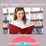 Learn Foreign Languages: Learn Spanish Faster: Hypnosis and Subliminal, by Rachael Meddows