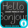Learn French Faster: Master a Foreign Language: Self-Hypnosis & Meditation, by Erick Brown