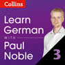 Learn German with Paul Noble, Part 3: German Made Easy with Your Personal Language Coach (Unabridged), by Paul Noble