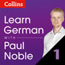 Learn German with Paul Noble, Part 1: German Made Easy with Your Personal Language Coach (Unabridged) Audiobook, by Paul Noble