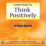Learn How to Think Positively Audiobook, by Glenn Harrold