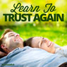 Learn to Trust Again - Hypnosis, by Hypnosis Live