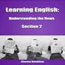 Learning English: Understanding the News, Section 2: Inspired by English (Unabridged) Audiobook, by Zhanna Hamilton