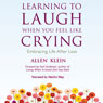 Learning to Laugh When You Feel Like Crying: Embracing Life After Loss (Unabridged) Audiobook, by Allen Klein