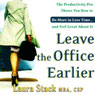 Leave the Office Earlier: The Productivity Pro Shows You How to Do More in Less Time...and Feel Great About It (Unabridged) Audiobook, by Laura Stack
