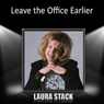 Leave the Office Earlier, by Laura Stack