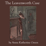 The Leavenworth Case (Unabridged), by Anna Katherine Green