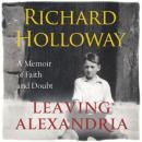 Leaving Alexandria: A Memoir of Faith and Doubt (Unabridged) Audiobook, by Richard Holloway