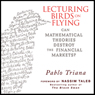 Lecturing Birds on Flying: Can Mathematical Theories Destroy the Financial Markets (Unabridged), by Pablo Triana