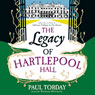 The Legacy of Hartlepool Hall (Unabridged), by Paul Torday
