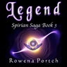 Legend: Spirian Saga, Book 3 (Unabridged), by Rowena Portch