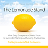 The Lemonade Stand: What Every Entrepreneur Should Know to Succeed in Starting and Running Any Business. (Unabridged), by Ara Bagdasarian