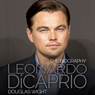 Leonardo DiCaprio: The Biography (Unabridged), by Douglas Wight
