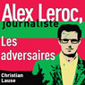 Les adversaires (The Adversaries): Alex Leroc, journaliste (Unabridged), by Christian Lause
