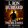 Les Problemes du Travail (The Problems of Work) (Unabridged), by L. Ron Hubbard