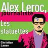Les statuettes (The Statuettes): Alex Leroc, journaliste (Unabridged), by Christian Lause