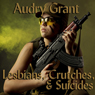 Lesbians, Crutches, and Suicides: A Soldiers Story (Unabridged) Audiobook, by Audry Grant