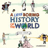 A Less Boring History of the World (Unabridged), by Dave Rear