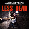 Less Dead (Unabridged), by Laura Elvebak