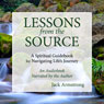 Lessons from the Source: A Spiritual Guidebook for Navigating Lifes Journey (Unabridged), by Jack Armstrong