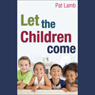 Let the Children Come (Unabridged) Audiobook, by Pat Lamb