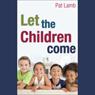 Let the Children Come (Unabridged) Audiobook, by Pat Lamb