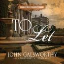 To Let: The Forsyte Saga, Book 3 (Unabridged) Audiobook, by John Galsworthy