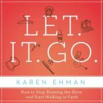 Let. It. Go.: How to Stop Running the Show and Start Walking in Faith (Unabridged), by Karen Ehman