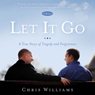 Let It Go: A True Story of Tragedy and Forgiveness (Unabridged) Audiobook, by Chris Williams