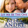 Let Me Be the One: The Sullivans, Book 6 (Unabridged) Audiobook, by Bella Andre