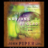 Let the Nations Be Glad (Unabridged), by John Piper