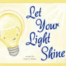 Let Your Light Shine (Unabridged), by Gary E. Babbs