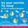 Let Your Worries Fly Away: Let Go of Anxious Thoughts Audiobook, by Lynda Hudson