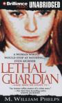 Lethal Guardian (Unabridged) Audiobook, by M. William Phelps
