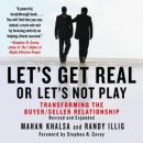 Lets Get Real or Lets Not Play: The Demise of Dysfunctional Selling and the Advent of Helping Clients Succeed (Unabridged), by Mahan Khalsa