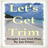 Lets Get Trim: Weight Loss Diet Plan (Unabridged), by Jan Peters