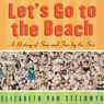 Lets Go to the Beach: A History of Sun and Fun by the Sea (Unabridged), by Elizabeth Van Steenwyk