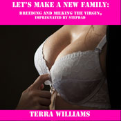 Lets Make a New Family: Breeding and Milking the Virgin, Impregnated by Stepdad (Unabridged) Audiobook, by Terra Williams