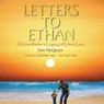 Letters to Ethan: A Grandfathers Legacy of Life & Love (Unabridged) Audiobook, by Tom McQueen