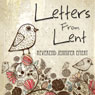 Letters from Lent (Unabridged), by Rev. Jennifer Emert