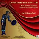 Letters to His Son, 1746-1747: On the Fine Art of Becoming a Man of the World and a Gentleman (Unabridged) Audiobook, by Lord Chesterfield