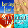 Letting Go of Bad Habits Subliminal Affirmations: Self-Control, Solfeggio Tones, Binaural Beats, Self Help Meditation Audiobook, by Subliminal Hypnosis