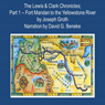 The Lewis & Clark Chronicles, Part 1: Fort Mandan to the Yellowstone River (Unabridged), by Joseph Groth