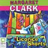 Licorice Shorts (Unabridged) Audiobook, by Margaret Clark