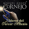 Lideres del Tercer Milenio (Texto Completo) (Leaders of the Third Millenium (Unabridged)) Audiobook, by Miguel Angel Cornejo